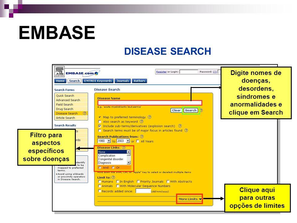 EMBASE DISEASE SEARCH Digite nomes de doenças, desordens, síndromes e anormalidades e clique em Search Filtro para aspectos específicos sobre doenças Clique aqui para outras opções de limites