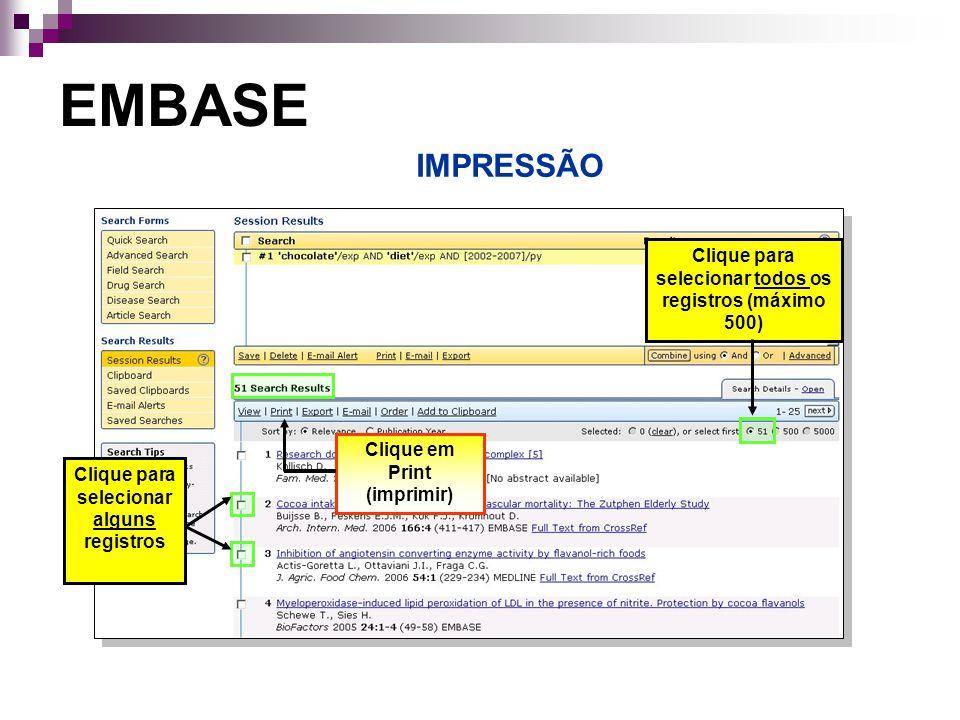 IMPRESSÃO EMBASE Clique para selecionar todos os registros (máximo 500) Selecione impressora Clique em Print (imprimir) Clique para selecionar alguns registros