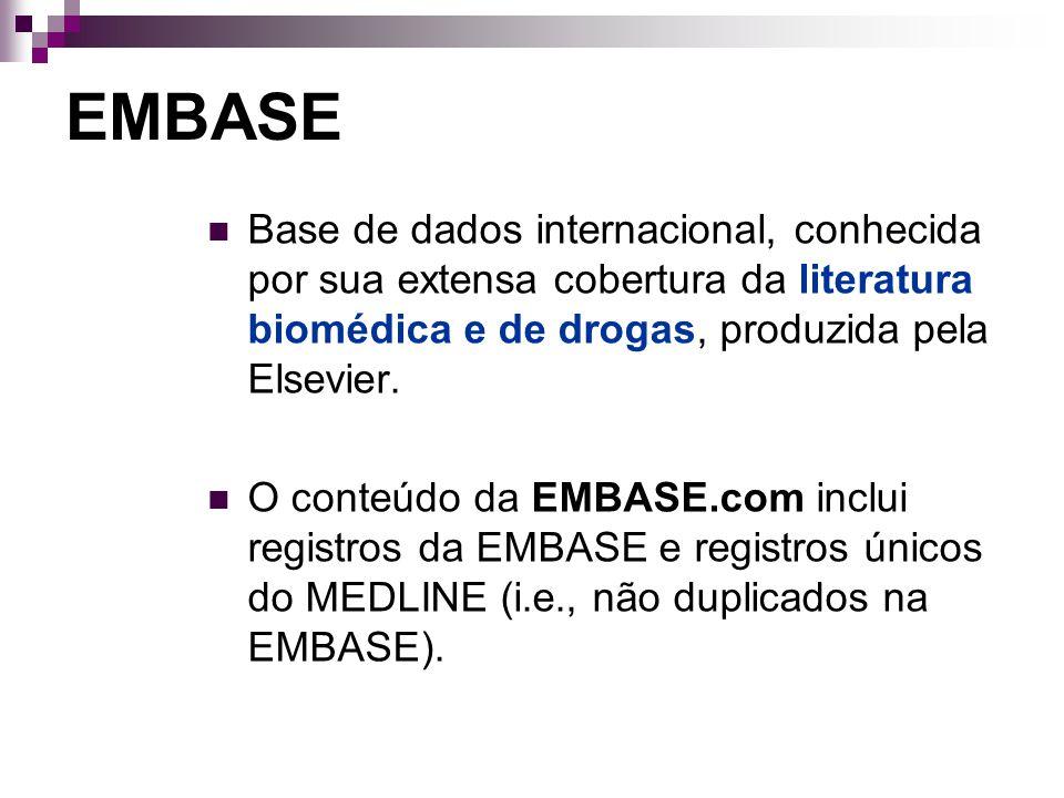 EMBASE Base de dados internacional, conhecida por sua extensa cobertura da literatura biomédica e de drogas, produzida pela Elsevier.