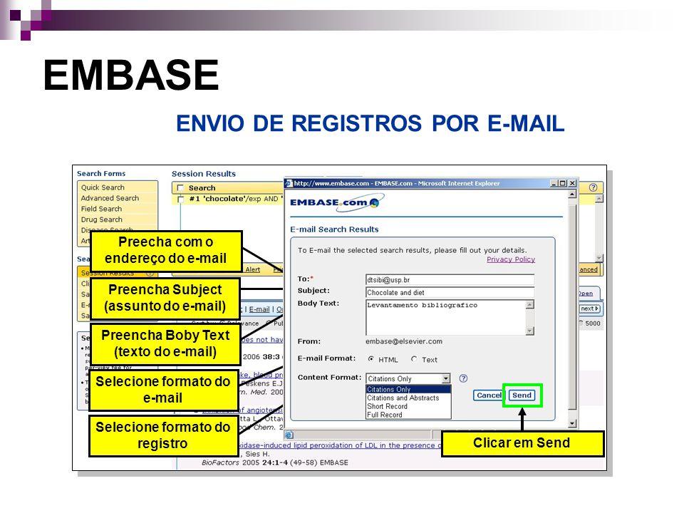 ENVIO DE REGISTROS POR E-MAIL EMBASE Selecione impressora Preencha Subject (assunto do e-mail) Preencha Boby Text (texto do e-mail) Selecione formato do e-mail Selecione formato do registro Preecha com o endereço do e-mail Clicar em Send