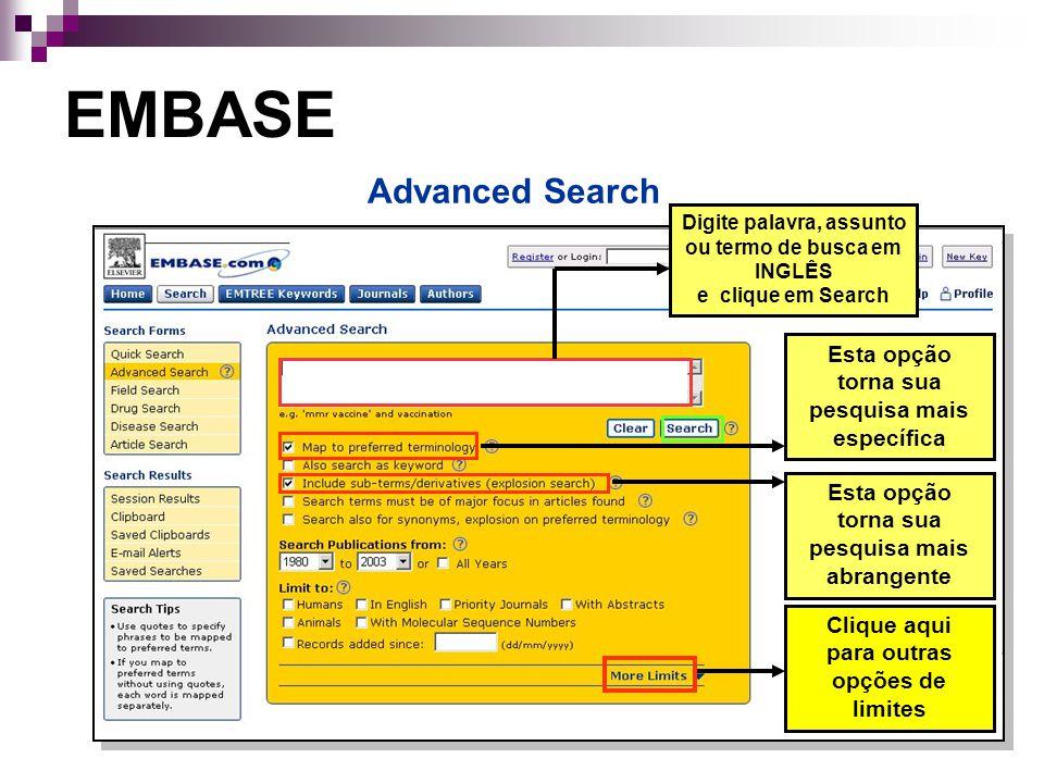 Esta opção torna sua pesquisa mais específica Esta opção torna sua pesquisa mais abrangente Clique aqui para outras opções de limites EMBASE Advanced Search Digite palavra, assunto ou termo de busca em INGLÊS e clique em Search