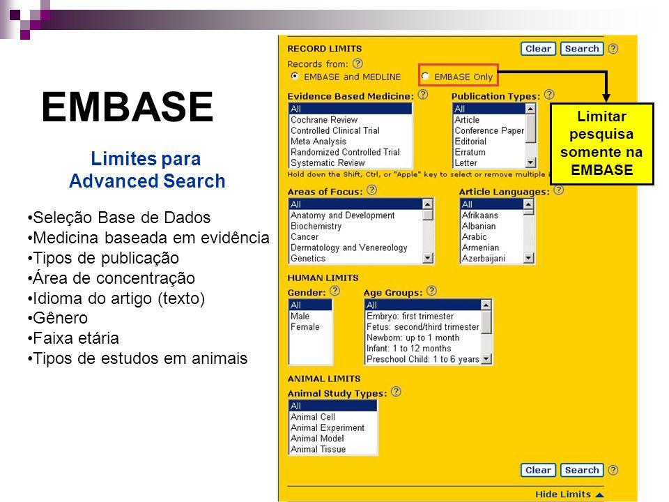 EMBASE Limitar pesquisa somente na EMBASE Seleção Base de Dados Medicina baseada em evidência Tipos de publicação Área de concentração Idioma do artigo (texto) Gênero Faixa etária Tipos de estudos em animais Limites para Advanced Search