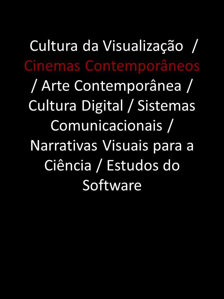 Cultura da Visualização / Cinemas Contemporâneos / Arte Contemporânea / Cultura Digital / Sistemas Comunicacionais / Narrativas Visuais para a Ciência / Estudos do Software
