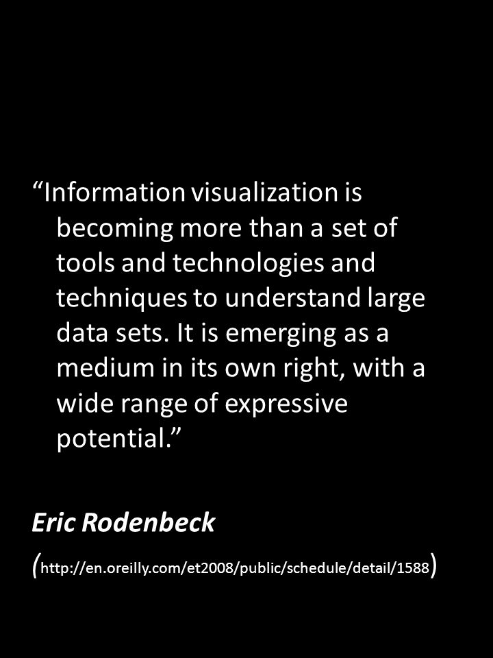 Information visualization is becoming more than a set of tools and technologies and techniques to understand large data sets.