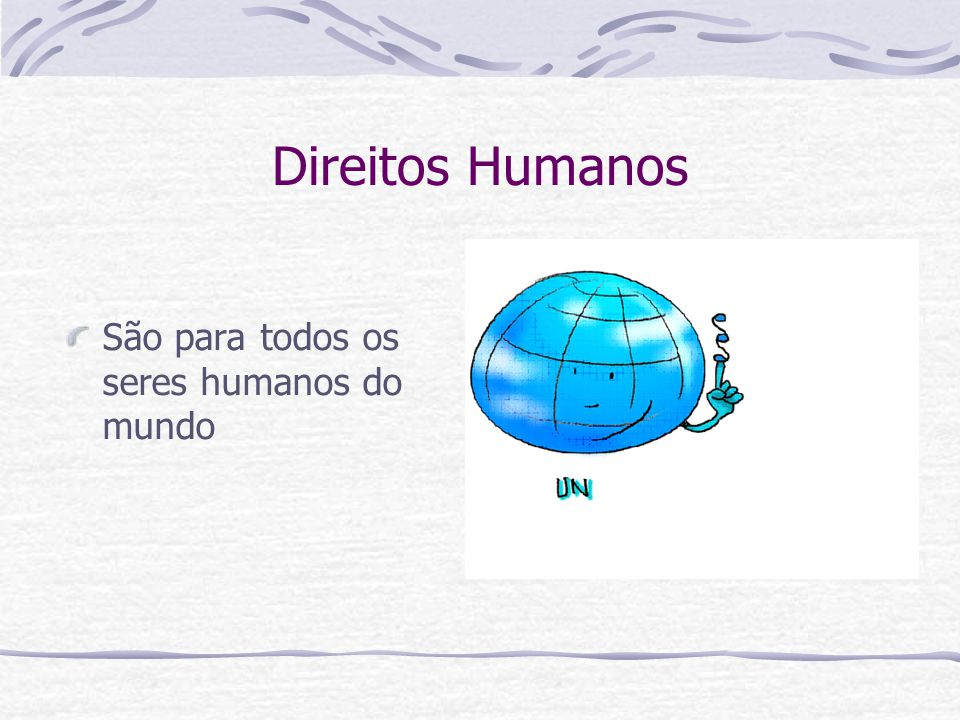 Direitos humanos O direito à vida O direito à liberdade O direito a ser respeitado O direito a ter a sua própria opinião O direito a ser ouvido
