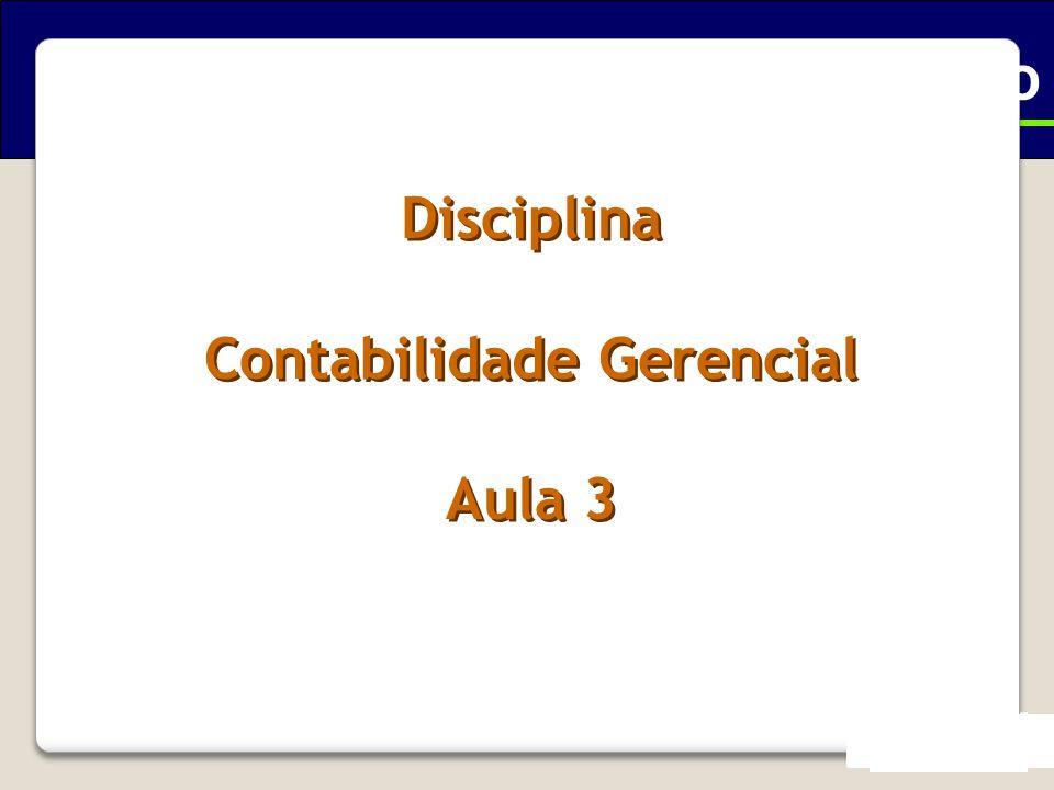 Disciplina Contabilidade Gerencial Aula 3 Disciplina Contabilidade Gerencial Aula 3 Ciências Contábeis - Executivo