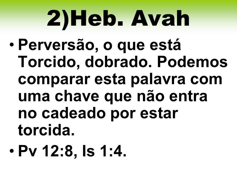 2)Heb.Avah Perversão, o que está Torcido, dobrado.