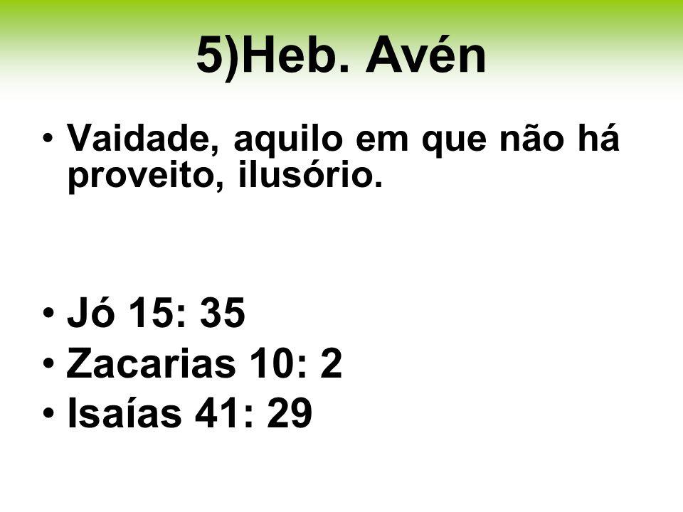 5)Heb.Avén Vaidade, aquilo em que não há proveito, ilusório.