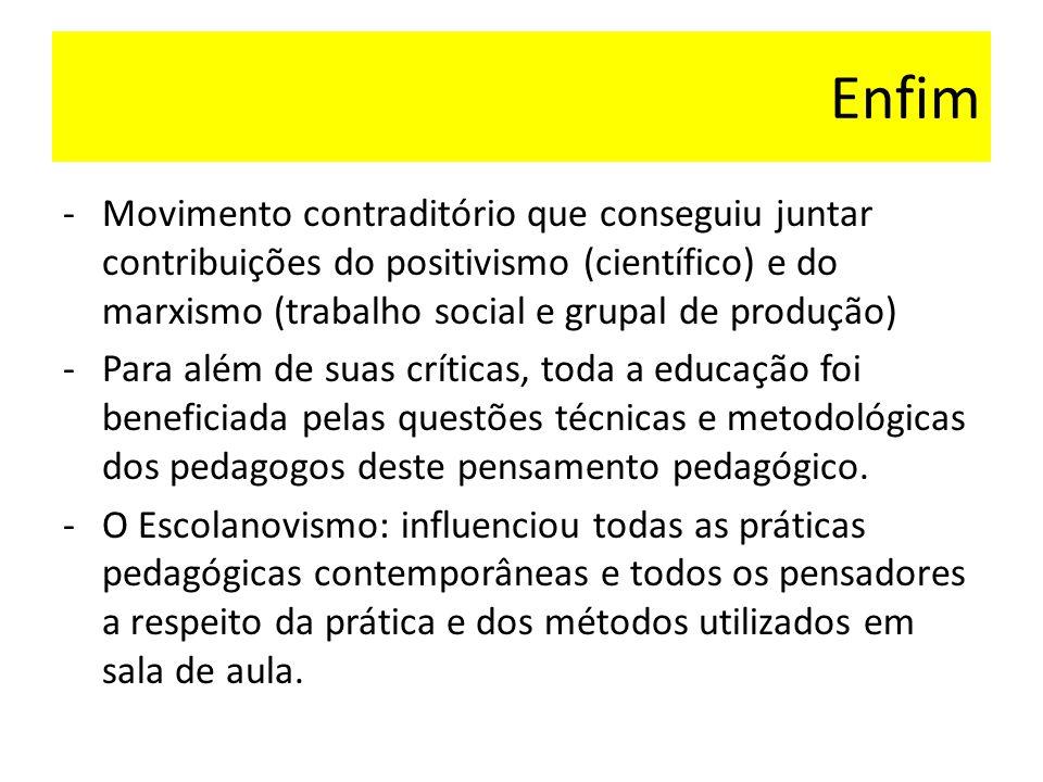 Enfim -Movimento contraditório que conseguiu juntar contribuições do positivismo (científico) e do marxismo (trabalho social e grupal de produção) -Pa