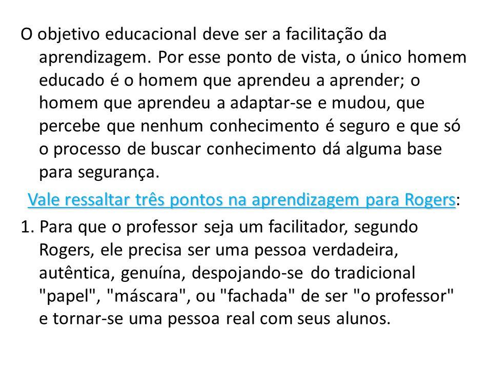 O objetivo educacional deve ser a facilitação da aprendizagem.