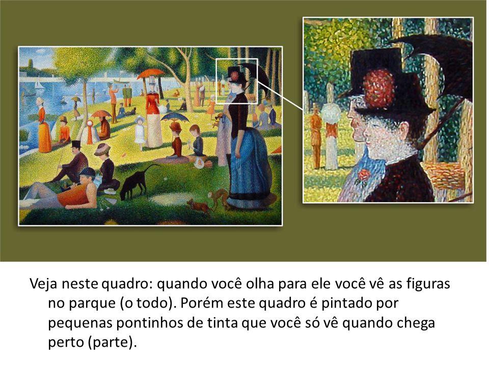 Veja neste quadro: quando você olha para ele você vê as figuras no parque (o todo).