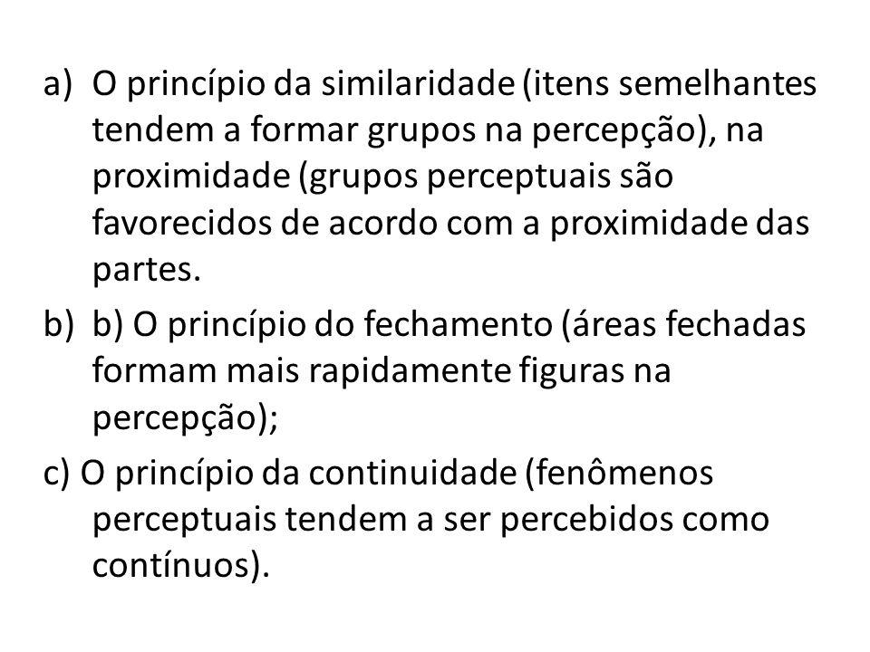 a)O princípio da similaridade (itens semelhantes tendem a formar grupos na percepção), na proximidade (grupos perceptuais são favorecidos de acordo com a proximidade das partes.