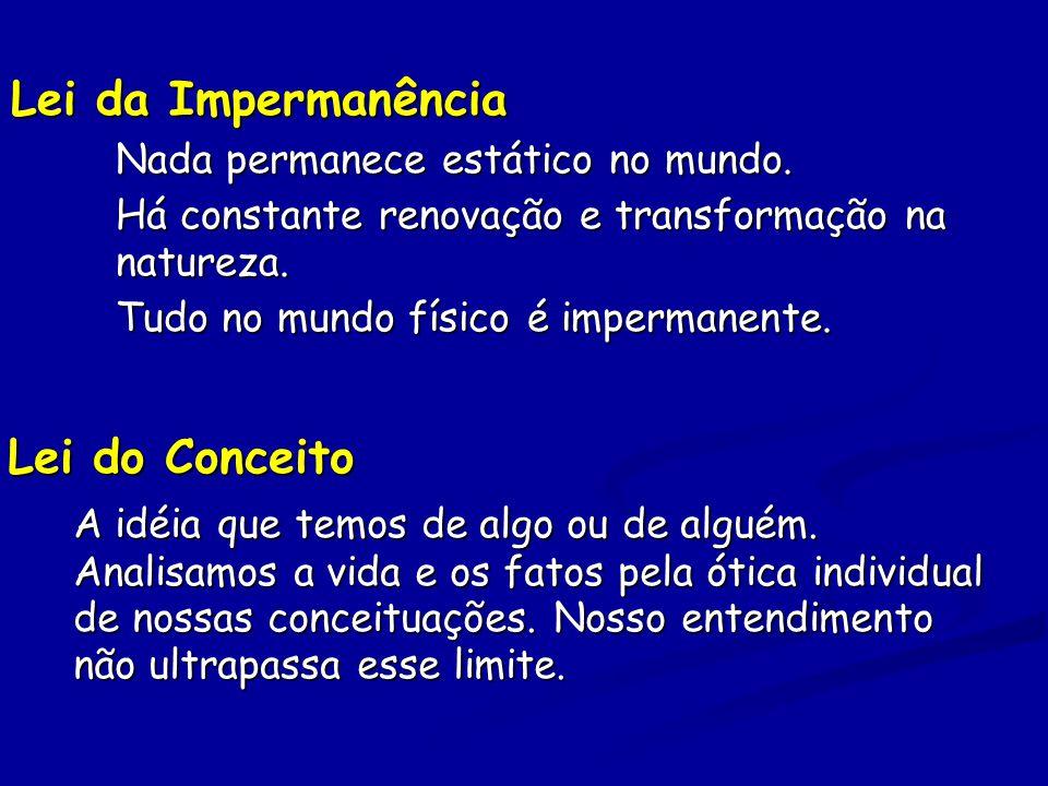Lei da Impermanência Nada permanece estático no mundo.