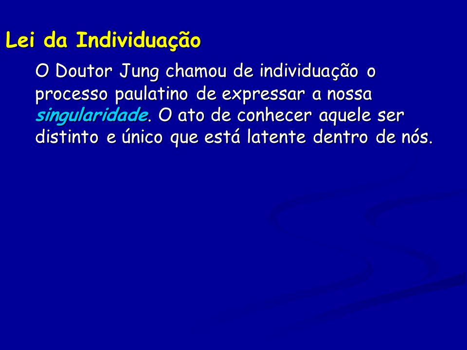 Lei da Individuação O Doutor Jung chamou de individuação o processo paulatino de expressar a nossa singularidade.