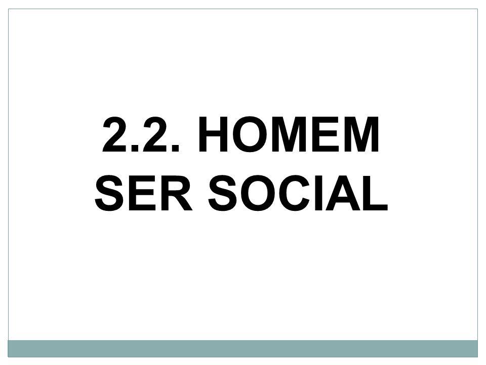 2.2. HOMEM SER SOCIAL