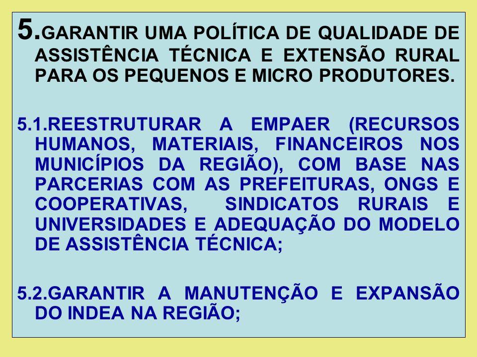 5. GARANTIR UMA POLÍTICA DE QUALIDADE DE ASSISTÊNCIA TÉCNICA E EXTENSÃO RURAL PARA OS PEQUENOS E MICRO PRODUTORES. 5.1.REESTRUTURAR A EMPAER (RECURSOS