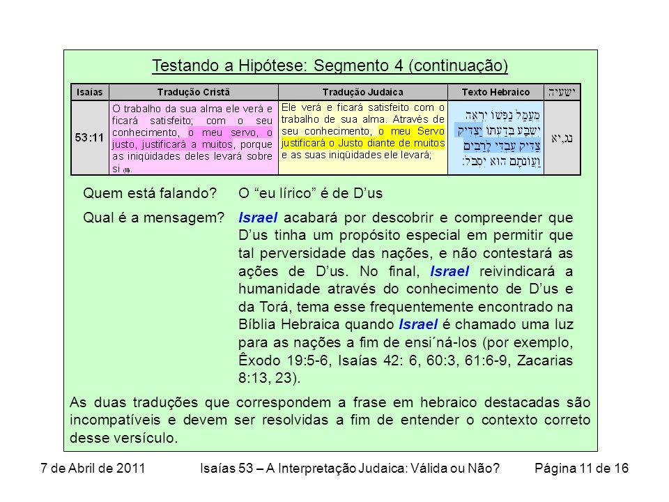 Testando a Hipótese: Segmento 4 (continuação) As duas traduções que correspondem a frase em hebraico destacadas são incompatíveis e devem ser resolvidas a fim de entender o contexto correto desse versículo.