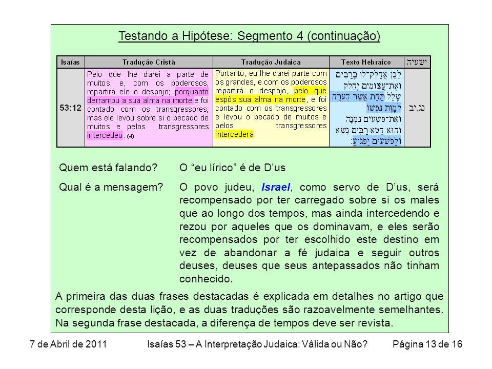 Testando a Hipótese: Segmento 4 (continuação) A primeira das duas frases destacadas é explicada em detalhes no artigo que corresponde desta lição, e as duas traduções são razoavelmente semelhantes.