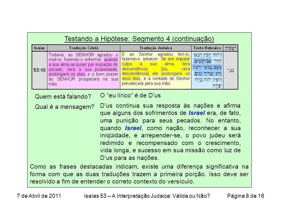 Testando a Hipótese: Segmento 4 (continuação) Como as frases destacadas indicam, existe uma diferença significativa na forma com que as duas traduções trazem a primeira porção.