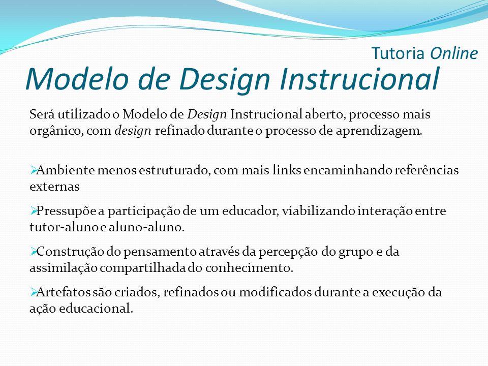 Será utilizado o Modelo de Design Instrucional aberto, processo mais orgânico, com design refinado durante o processo de aprendizagem.  Ambiente meno
