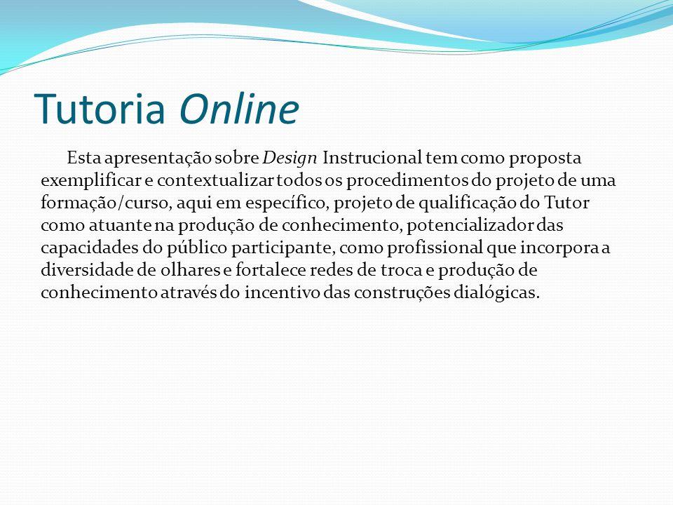 Tutoria Online Esta apresentação sobre Design Instrucional tem como proposta exemplificar e contextualizar todos os procedimentos do projeto de uma fo
