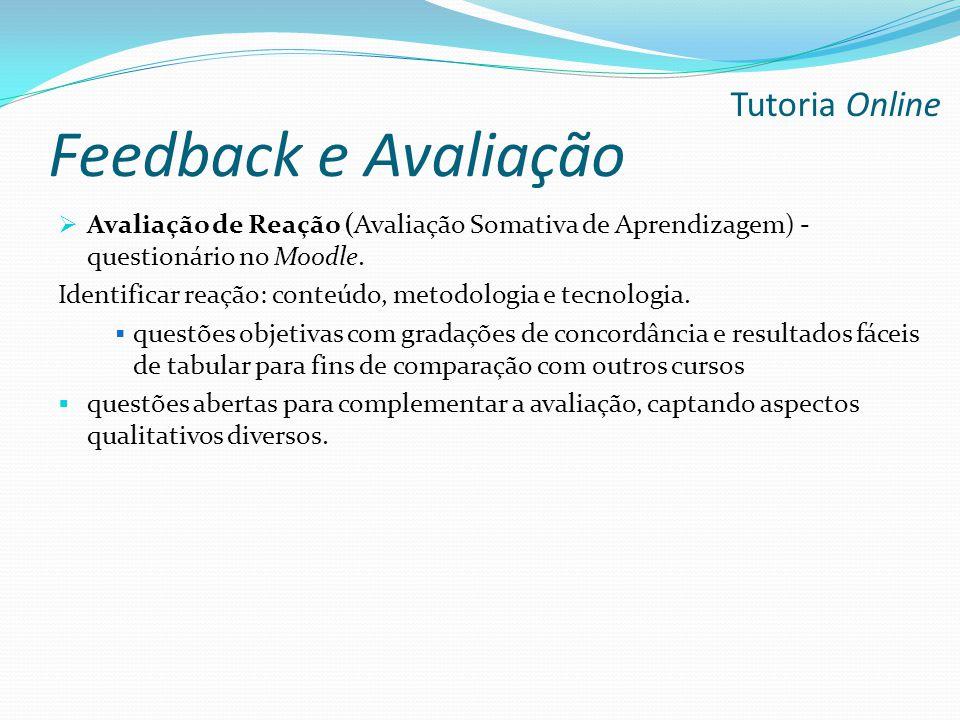 Feedback e Avaliação  Avaliação de Reação (Avaliação Somativa de Aprendizagem) - questionário no Moodle. Identificar reação: conteúdo, metodologia e