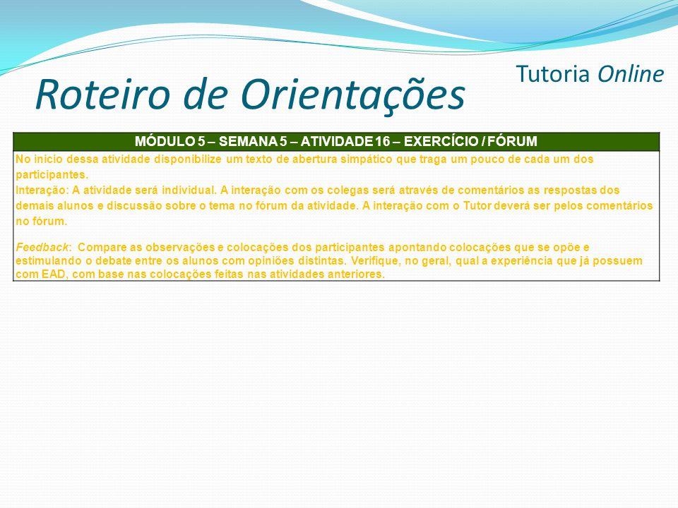 Roteiro de Orientações Tutoria Online MÓDULO 5 – SEMANA 5 – ATIVIDADE 16 – EXERCÍCIO / FÓRUM No inicio dessa atividade disponibilize um texto de abert
