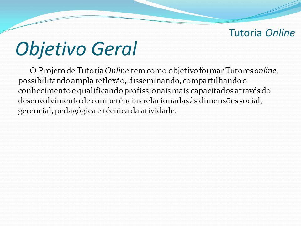 Objetivo Geral O Projeto de Tutoria Online tem como objetivo formar Tutores online, possibilitando ampla reflexão, disseminando, compartilhando o conh