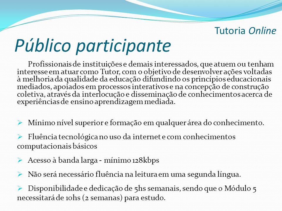Público participante Profissionais de instituições e demais interessados, que atuem ou tenham interesse em atuar como Tutor, com o objetivo de desenvo