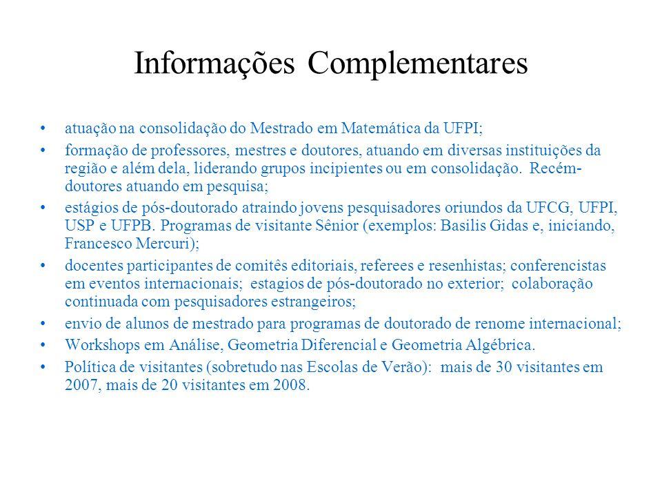 Informações Complementares atuação na consolidação do Mestrado em Matemática da UFPI; formação de professores, mestres e doutores, atuando em diversas instituições da região e além dela, liderando grupos incipientes ou em consolidação.
