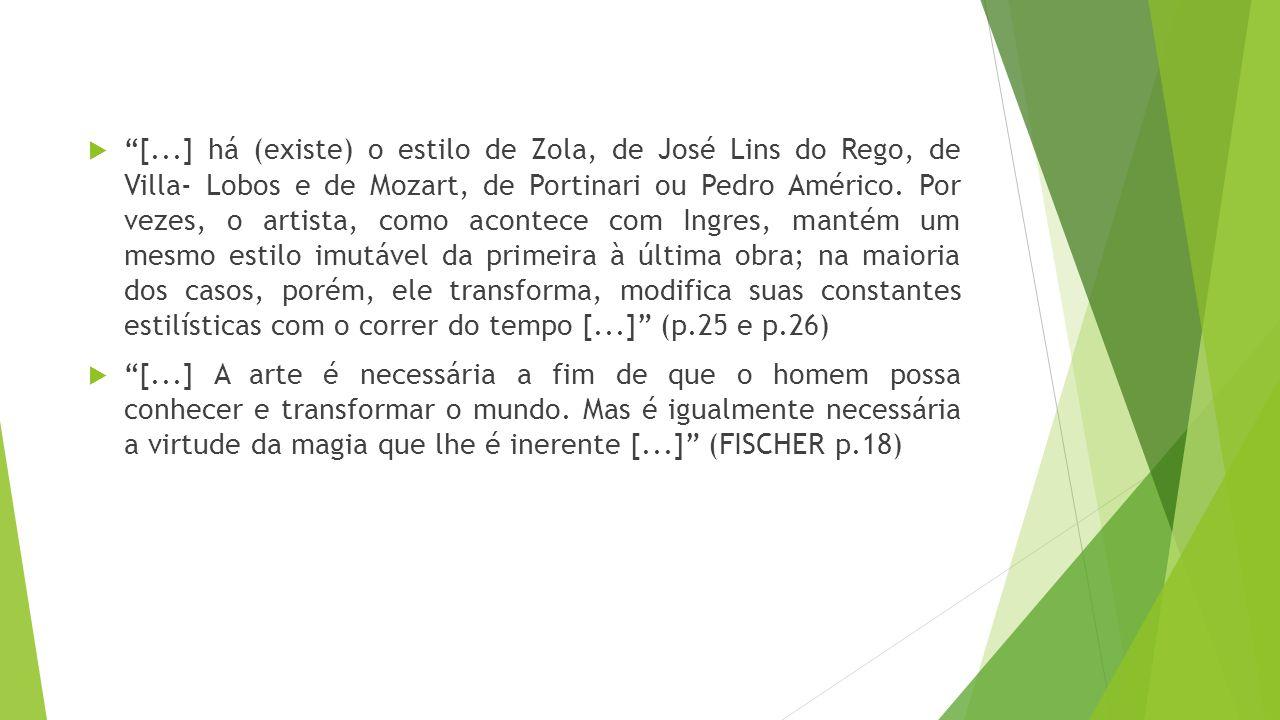 """ """"[...] há (existe) o estilo de Zola, de José Lins do Rego, de Villa- Lobos e de Mozart, de Portinari ou Pedro Américo. Por vezes, o artista, como ac"""