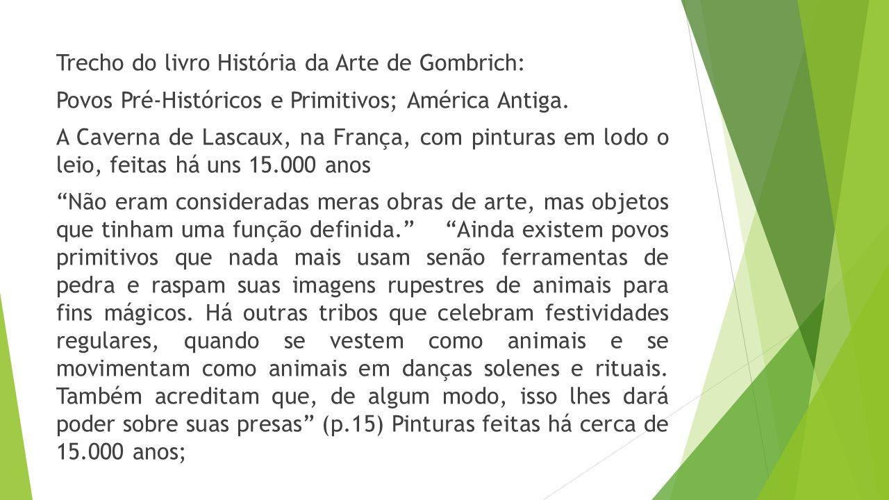 Trecho do livro História da Arte de Gombrich: Povos Pré-Históricos e Primitivos; América Antiga. A Caverna de Lascaux, na França, com pinturas em lodo