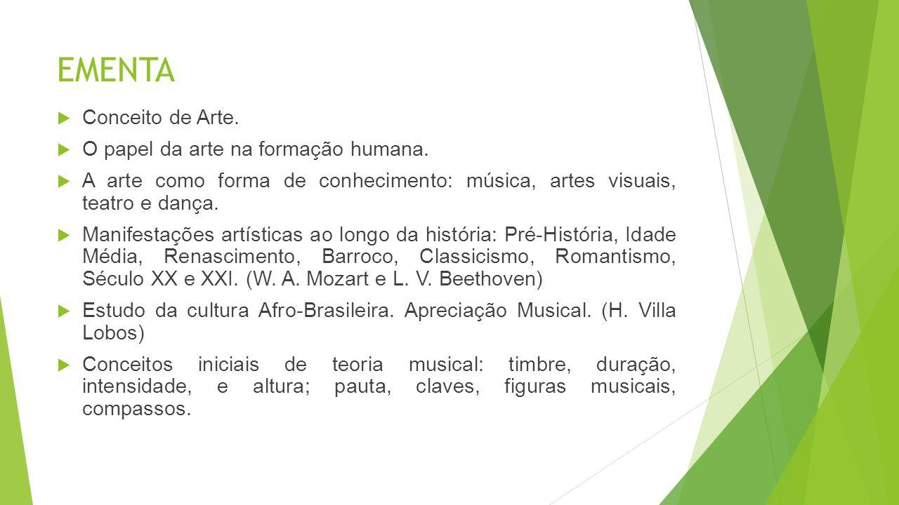EMENTA  Conceito de Arte.  O papel da arte na formação humana.  A arte como forma de conhecimento: música, artes visuais, teatro e dança.  Manifes
