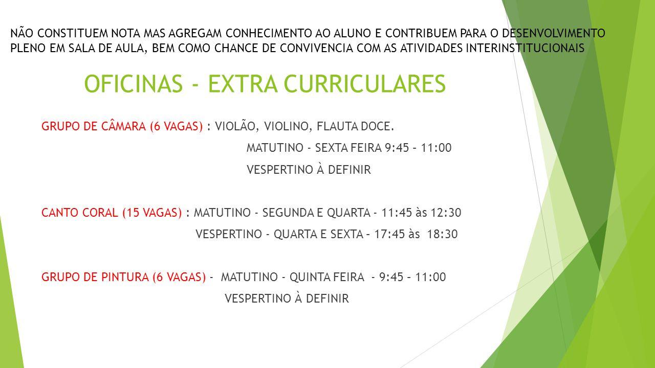 OFICINAS - EXTRA CURRICULARES GRUPO DE CÂMARA (6 VAGAS) : VIOLÃO, VIOLINO, FLAUTA DOCE. MATUTINO - SEXTA FEIRA 9:45 – 11:00 VESPERTINO À DEFINIR CANTO