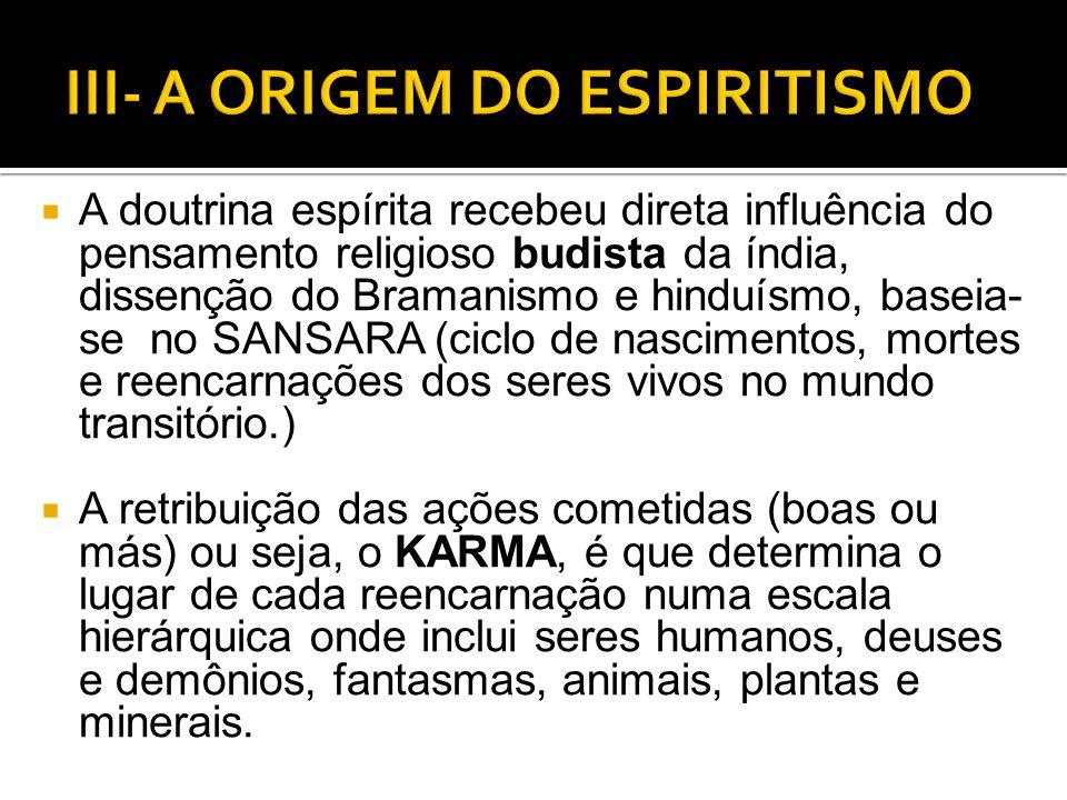  A doutrina espírita recebeu direta influência do pensamento religioso budista da índia, dissenção do Bramanismo e hinduísmo, baseia- se no SANSARA (