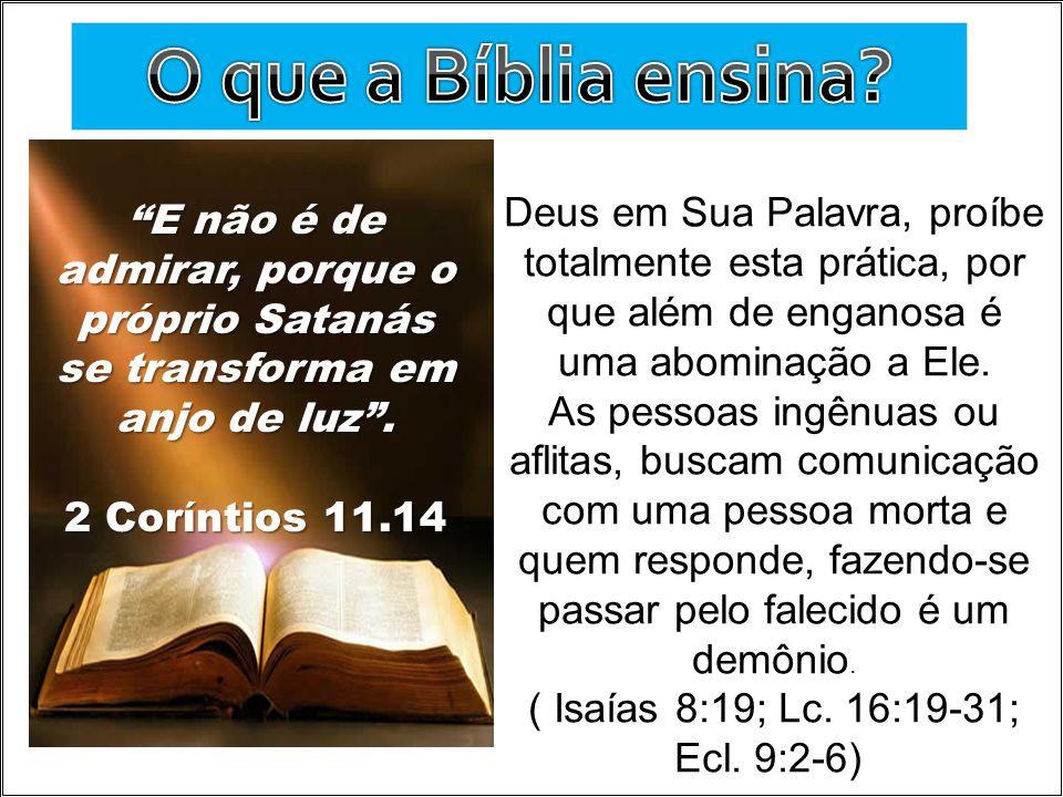 Deus em Sua Palavra, proíbe totalmente esta prática, por que além de enganosa é uma abominação a Ele. As pessoas ingênuas ou aflitas, buscam comunicaç