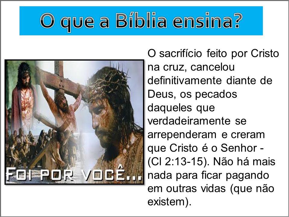 O sacrifício feito por Cristo na cruz, cancelou definitivamente diante de Deus, os pecados daqueles que verdadeiramente se arrependeram e creram que C