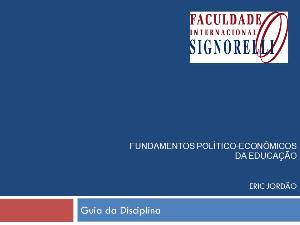 FUNDAMENTOS POLÍTICO-ECONÔMICOS DA EDUCAÇÃO ERIC JORDÃO Guia da Disciplina