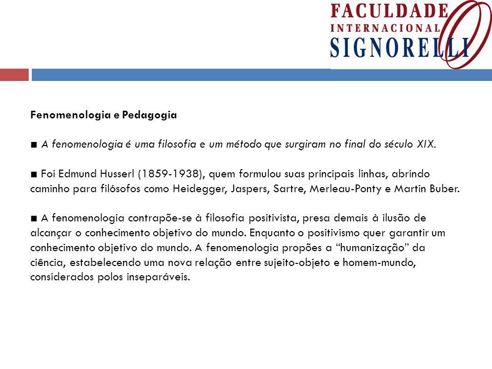 Fenomenologia e Pedagogia ■ A fenomenologia é uma filosofia e um método que surgiram no final do século XIX.