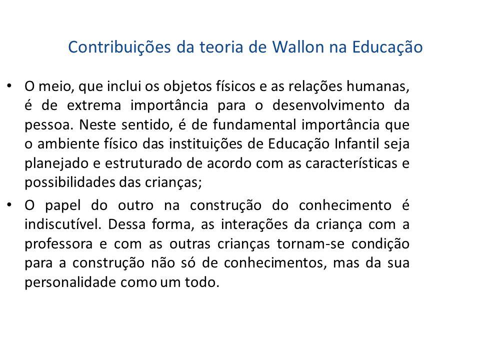 Contribuições da teoria de Wallon na Educação O meio, que inclui os objetos físicos e as relações humanas, é de extrema importância para o desenvolvim