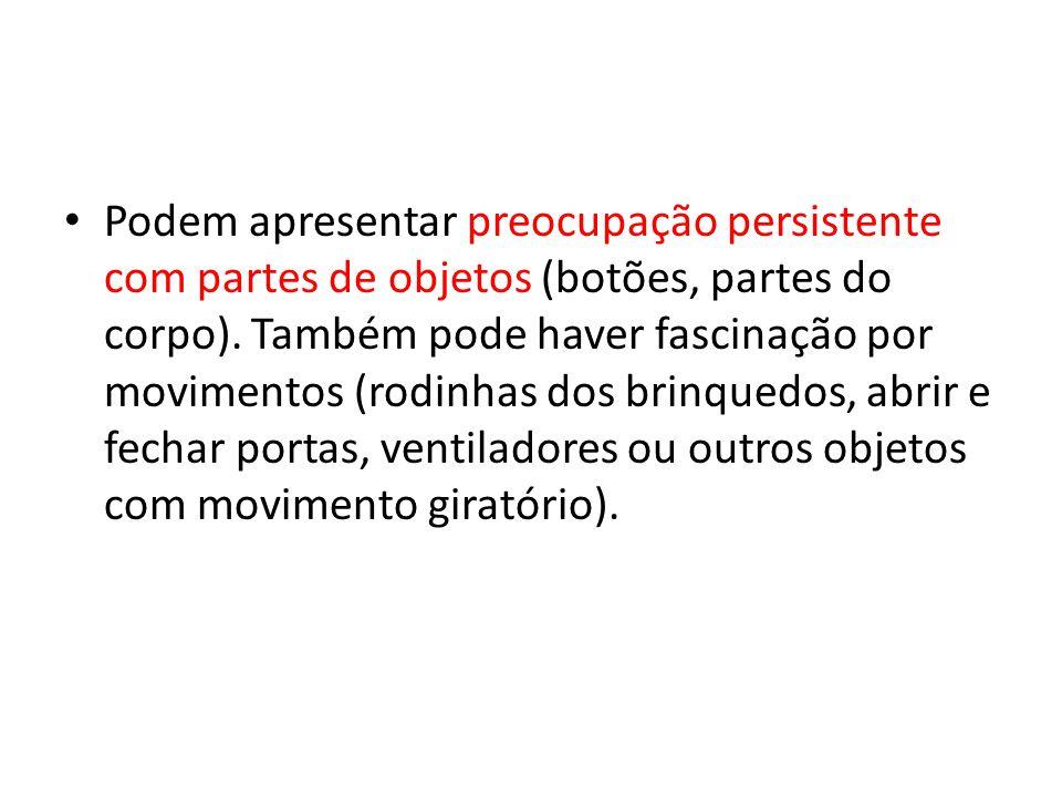 Podem apresentar preocupação persistente com partes de objetos (botões, partes do corpo).