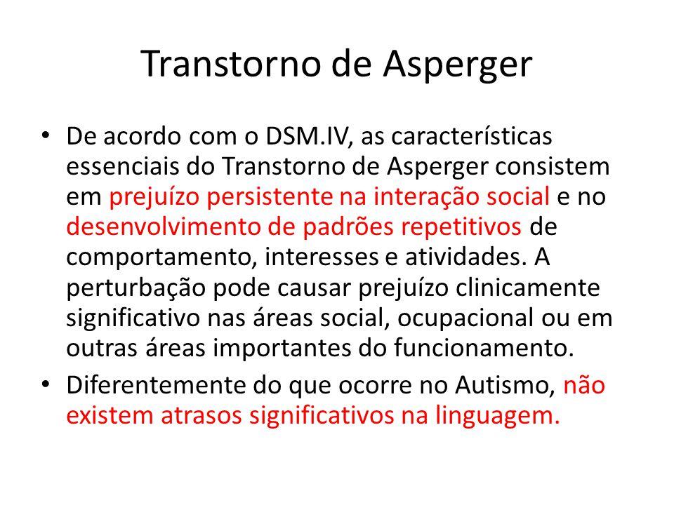 Transtorno de Asperger De acordo com o DSM.IV, as características essenciais do Transtorno de Asperger consistem em prejuízo persistente na interação social e no desenvolvimento de padrões repetitivos de comportamento, interesses e atividades.