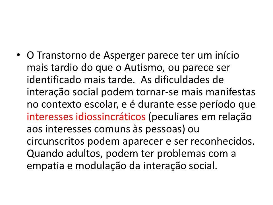 O Transtorno de Asperger parece ter um início mais tardio do que o Autismo, ou parece ser identificado mais tarde. As dificuldades de interação social