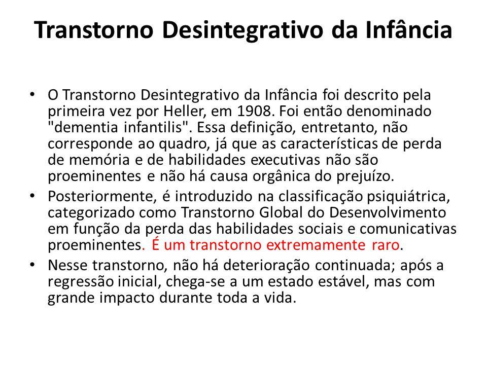 Transtorno Desintegrativo da Infância O Transtorno Desintegrativo da Infância foi descrito pela primeira vez por Heller, em 1908. Foi então denominado
