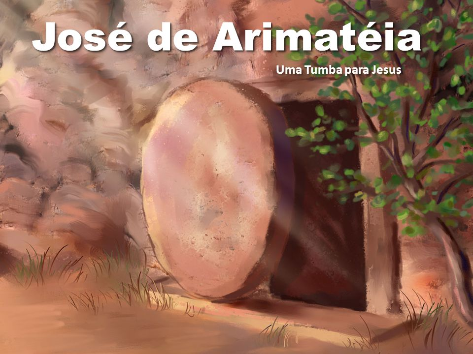 José de Arimatéia Uma Tumba para Jesus