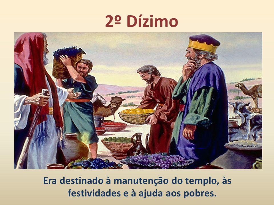2º Dízimo Era destinado à manutenção do templo, às festividades e à ajuda aos pobres.