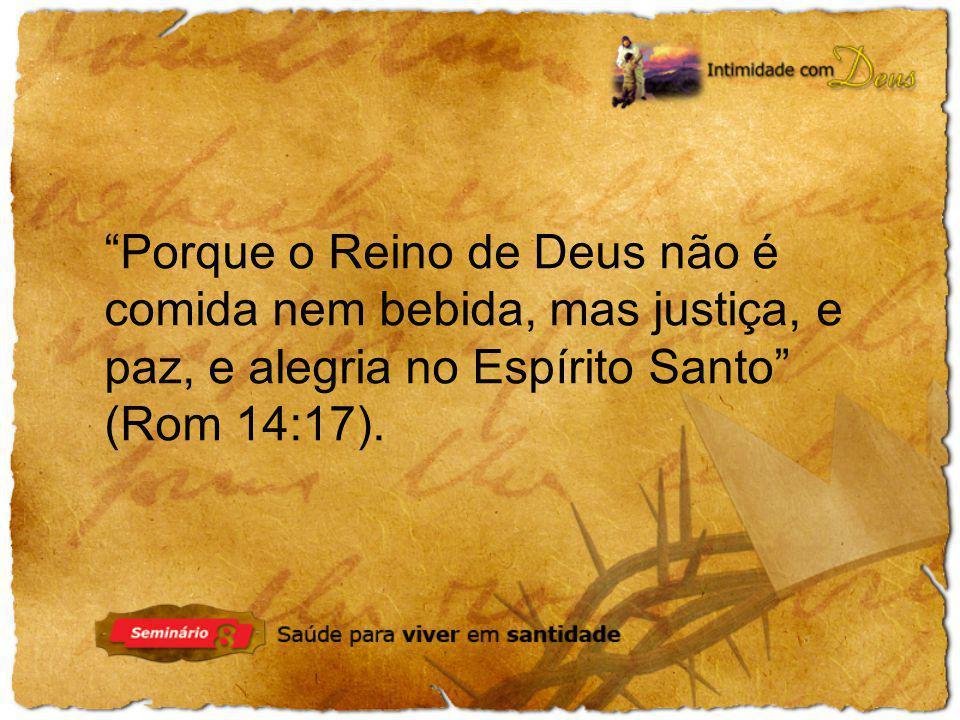 """""""Porque o Reino de Deus não é comida nem bebida, mas justiça, e paz, e alegria no Espírito Santo"""" (Rom 14:17)."""