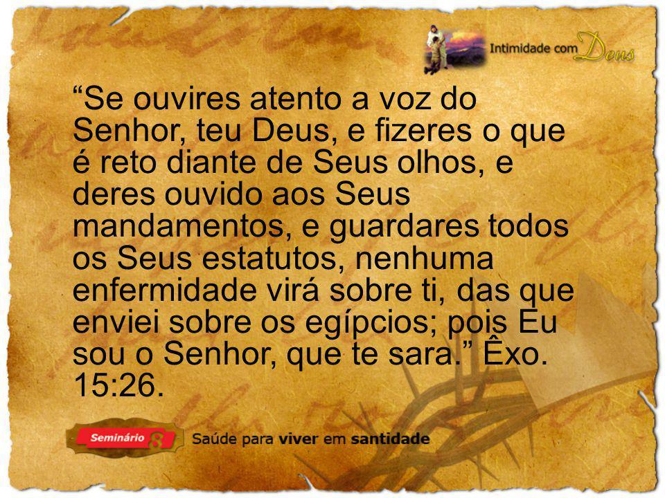"""""""Se ouvires atento a voz do Senhor, teu Deus, e fizeres o que é reto diante de Seus olhos, e deres ouvido aos Seus mandamentos, e guardares todos os S"""