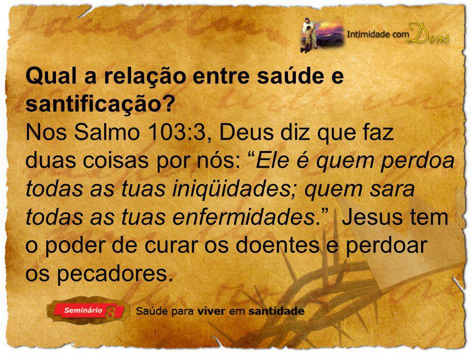 """Qual a relação entre saúde e santificação? Nos Salmo 103:3, Deus diz que faz duas coisas por nós: """"Ele é quem perdoa todas as tuas iniqüidades; quem s"""