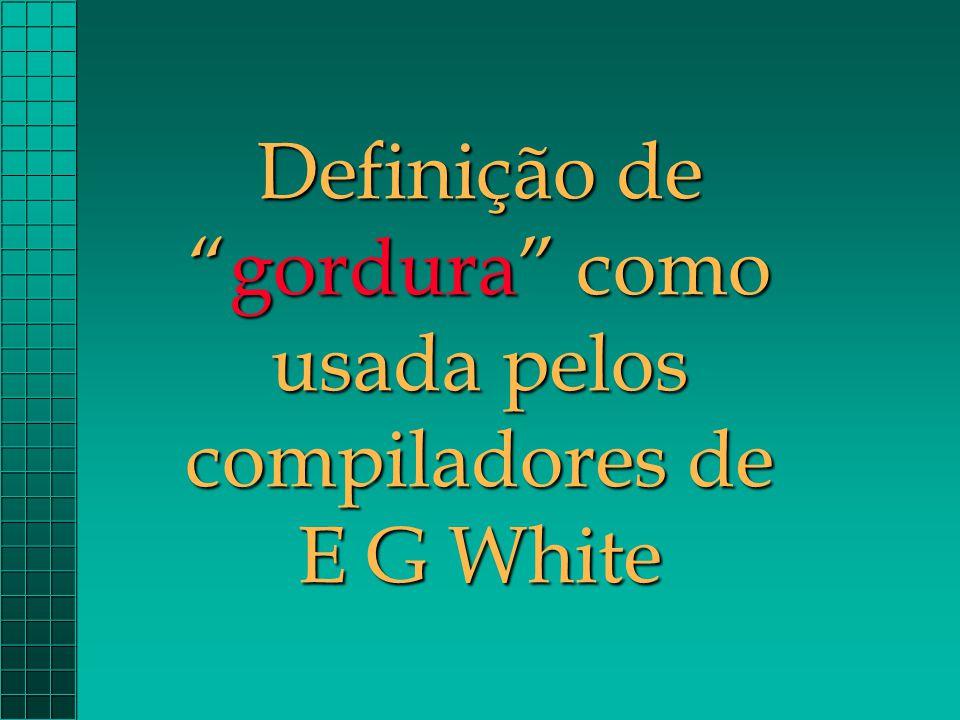 """Definição de """"gordura"""" como usada pelos compiladores de E G White"""